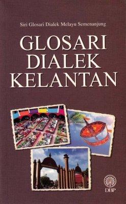Siri Glosari Dialek Melayu Semenanjung: Glosari Dialek Kelantan