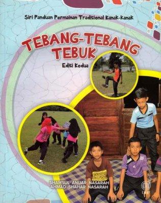 Siri Panduan Permainan Tradisional Kanak-kanak: Tebang-Tebang Tebuk Edisi Kedua