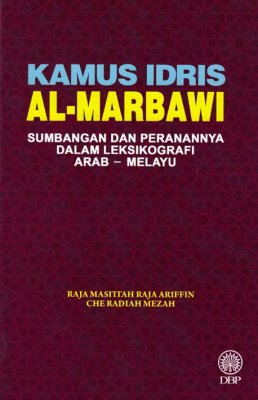 Kamus Idris Al-Marbawi: Sumbangan dan Peranannya dalam Leksikografi Arab-Melayu