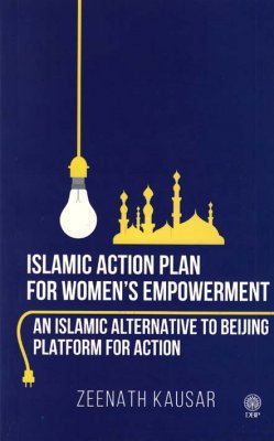 Islamic Action Plan for Womens Empowerment (An Islamic Alternative to Beijing Platform for Action)