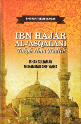 Biografi Tokoh Dakwah: Ibn Hajar Al-Asqalani: Tokoh Ilmu Hadith