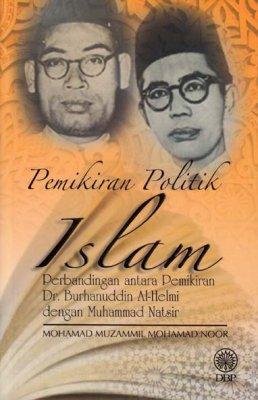 Pemikiran Politik Islam: Perbandingan antara Pemikiran Dr. Burhanuddin Al-Helmi dengan Muhammad Natsir
