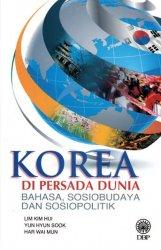 Korea di Persada Dunia: Bahasa, Sosiobudaya dan Sosiopolitik