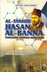 Biografi Tokoh Dakwah: Al- Syahid Hasan Al-Banna: Pengasas Ikhwan Muslimin