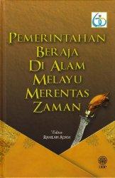Pemerintahan Beraja di Alam Melayu Merentas Zaman (Kulit Keras)