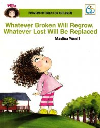 Proverb Stories For Children: Whatever Broken Will Regrow, Whatever Lost Will Be Replaced