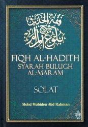 Fiqh Al-Hadith Syarah Bulugh Al-Maram: Solat