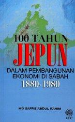 100 Tahun Jepun Dalam Pembangunan Ekonomi di Sabah 1880-1980