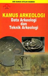 Siri Kamus Istilah MABBIM Kamus Kamus Arkeologi: Data Arkeologi dan Teknik Arkeologi