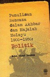 Penulisan Rencana dalam Akhbar dan Majalah Melayu 1900-1950: Politik