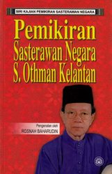Siri Kajian Pemikiran Sasterawan Negara: Pemikiran Sasterawan Negara S. Othman Kelantan