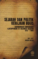 Sejarah dan Politik Kerajaan Bugis: Kedinamikan Konfederasi Ajatappareng di Sulawesi Selatan 1812-1906