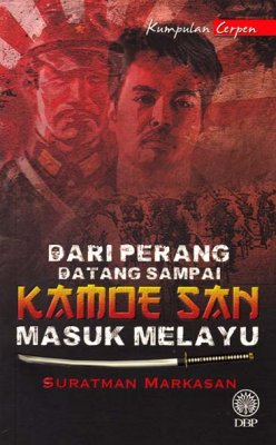 Kumpulan Cerpen: Dari Perang Datang Sampai Kamoe San Masuk Melayu