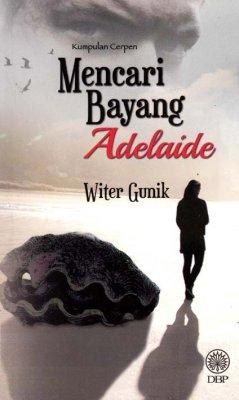 Kumpulan Cerpen: Mencari Bayang Adelaide