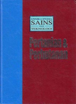 Ensiklopedia Sains dan Teknologi Jilid 8: Pertanian dan Perhutanan