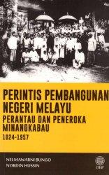 Perintis Pembangunan Negeri Melayu: Perantau dan Peneroka Minangkabau 1824-1957