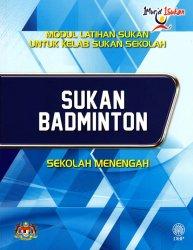 Sukan Badminton Sekolah Menengah (Modul Latihan Sukan untuk Kelab Sukan Sekolah)