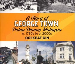 A Story of George Town Pulau Pinang Malaysia c.1780s to c.2000s