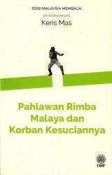 Pahlawan Rimba Malaya dan Korban Kesuciannya (Sasterawan Negara Keris Mas) - Edisi Malaysia Membaca